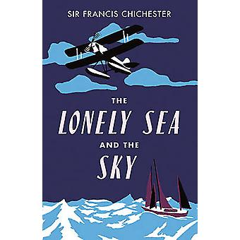 The Lonely Sea and Sky by Francis Chichester - 9781849532013 Book