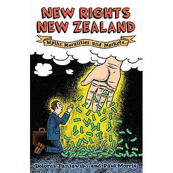 New Rights New Zealand - Myths - Moralities and Markets by Paul Morris