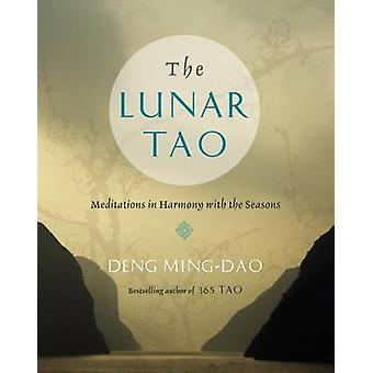 The Lunar Tao - Meditations in Harmony with the Seasons by Deng Ming-D