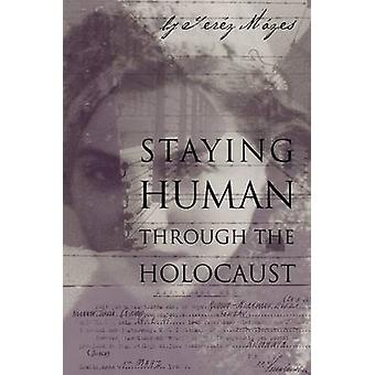 Staying Human Through the Holocaust by Terez Mozes - Maureen Wise - O