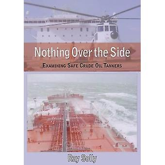Nothing Over the Side - Examining Safe Crude Oil Tankers by Raymond So