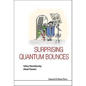Surprising Quantum Bounces by Valery Nesvizhevsky - Alexei Voronin -