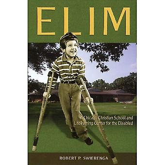 Elim: A Chicago Christian School and Life Training Center for the Disabled (Historical Series of the Reformed...