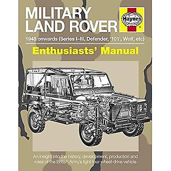 Military Land Rover 1948 Onwards (Series I-III, Defender, '101', Wolf, Etc): An Insight Into the History, Development...