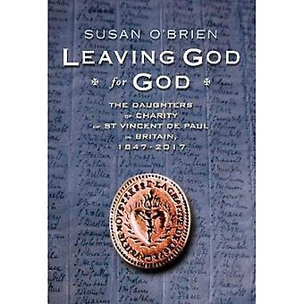 Leaving God for God: The Daughters of Charity of St� Vincent de Paul in Britain, 1847 - 2017