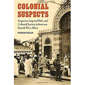 Colonial Suspects: Suspicion, Imperial Rule, and Colonial Society in Interwar French West Africa� (France Overseas: Studies in Empire and Decolonization)