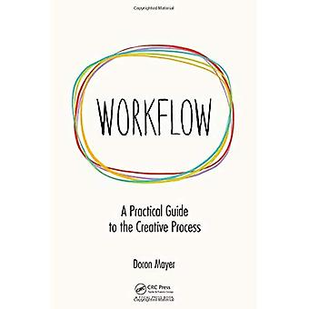 Workflow: A Practical Guide� to the Creative Process