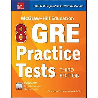 McGraw-Hill Education 8 GRE� Practice Tests, Third Edition