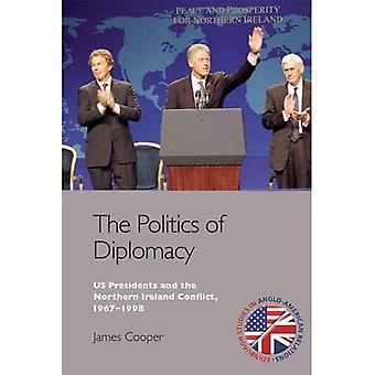 La politique de la diplomatie: présidents des États-Unis et l'Irlande du Nord entrent en conflit, 1967-1998 (études d'Édimbourg en Relations anglo-américaines)