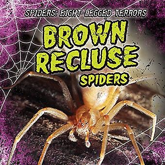 Brown Recluse Spiders (Spiders: Eight-Legged Terrors)