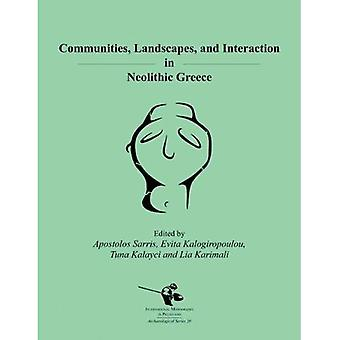 Communities, Landscapes, and� Interaction in Neolithic Greece (International Monographs in Prehistory)