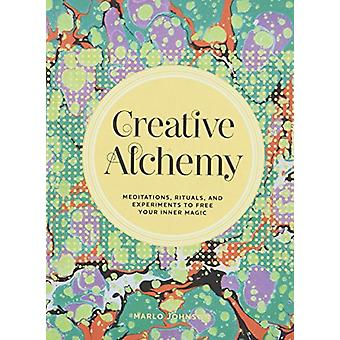 Creative Alchemy - Meditations - Rituals - and Experiments to Free You
