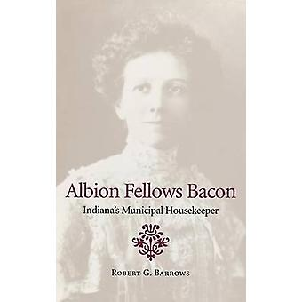 Albion Fellows Bacon Indianas Municipal Housekeeper by Barrows & Robert G.
