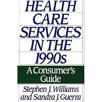 Health Care Services in the 1990s A Consumers Guide by Williams & Stephen Joseph