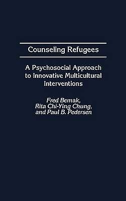 Counseling Refugees A Psychosocial Approach to Innovative Multicultural Interventions by Bemak & Fred