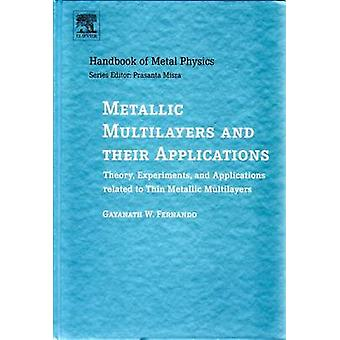 Metallic Multilayers and Their Applications Theory Experiments and Applications Related to Thin Metallic Multilayers by Fernando & Gayanath W