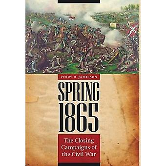 Spring 1865 The Closing Campaigns of the Civil War by Jamieson & Perry D