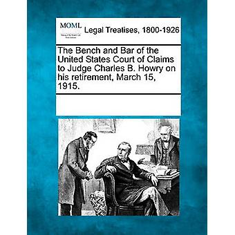 The Bench and Bar of the United States Court of Claims to Judge Charles B. Howry on his retirement March 15 1915. by Multiple Contributors & See Notes