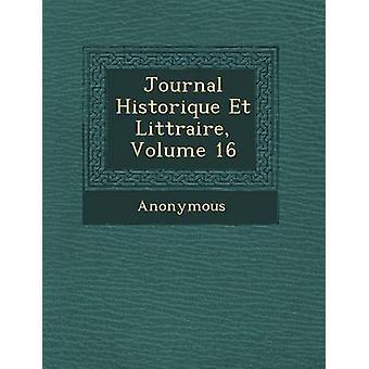 Journal Historique Et Litt Raire Volume 16 by Anonymous