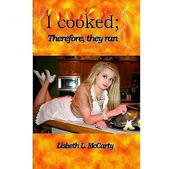 I Cooked Therefore They Ran by McCarty & Lisbeth