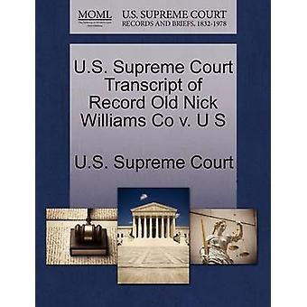 U.S. Supreme Court Transcript of Record Old Nick Williams Co v. U S by U.S. Supreme Court