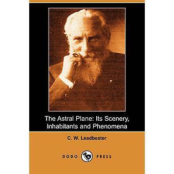 Le plan Astral ses habitants de paysages et phénomènes Dodo Press par W. Leadbeater & C.