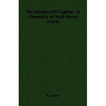 Styr av huvudstad en krönika av Wall Street 1919 av Lomer & R.