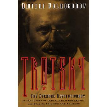 Trotsky The Eternal Revolutionary by Volkogonov & Dmitri
