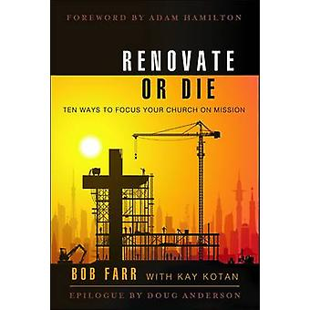 Renovate or Die 10 Ways to Focus Your Church on Mission by Farr & Bob