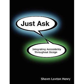 Just Ask Integrating Accessibility Throughout Design by Henry & Shawn Lawton