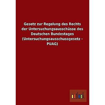 Gesetz zur Regelung des Rechts der Untersuchungsausschsse des Deutschen Bundestages Untersuchungsausschussgesetz  PUAG by ohne Autor