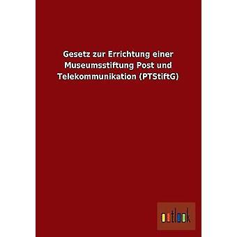 Gesetz Zur Errichtung Einer Museumsstiftung Post Und Telekommunikation Ptstiftg by Ohne Autor