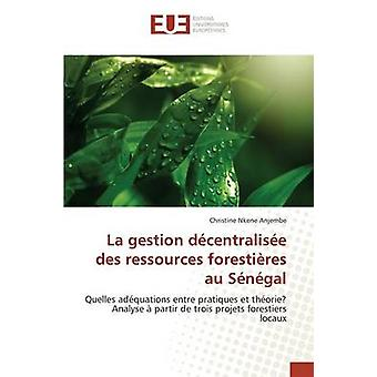 La gestion dcentralise des ressources forestires au Sngal by Nkene Anjembe Christine