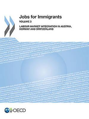 Jobs for Immigrants Vol. 3 Labour Market Integration in Austria Norway and Switzerland by Oecd Publishing