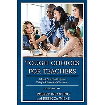 Tough Choices for Teachers:� Ethical Case Studies from Today's Schools and Classrooms