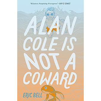 Alan Cole Is Not a Coward by Eric Bell - 9780062567024 Book