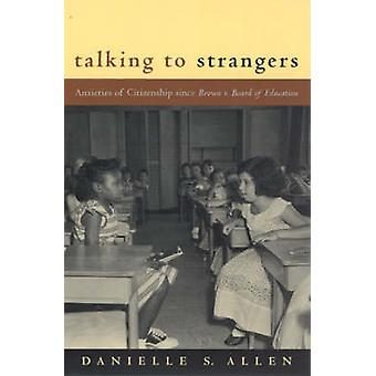 Talking to Strangers - Anxieties of Citizenship Since Brown v. Board o