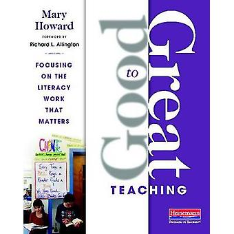 Good to Great Teaching - Focusing on the Literacy Work That Matters by