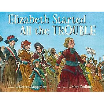 Elizabeth Started All the Trouble by Doreen Rappaport - Matt Faulkner
