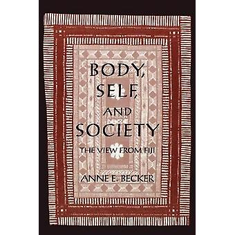Body - Self - and Society - The View from Fiji by Anne E. Becker - 978