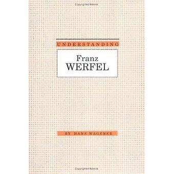 Understanding Franz Werfel by Hans Wagener - 9780872498839 Book