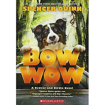 Bow Wow - A Bowser and Birdie Novel by Spencer Quinn - 9781338091366 B