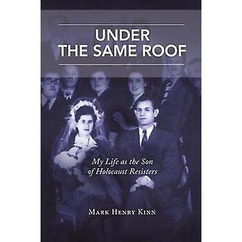 Under the Same Roof - My Life as the Son of Holocaust Resisters by Mar