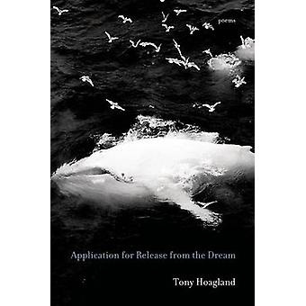 Application for Release from the Dream - Poems by Tony Hoagland - 9781