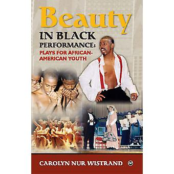 Beauty in Black Performance - Plays for African - American Youth by Ca