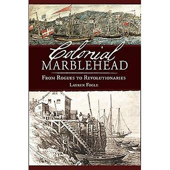 Colonial Marlblehead - From Rogues to Revolutionaries by Lauren Fogle