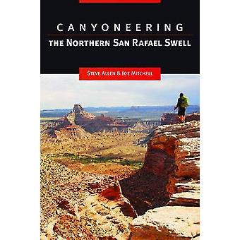 Canyoneering - The Northern San Rafael Swell by Steve Allen - Joe Mitc
