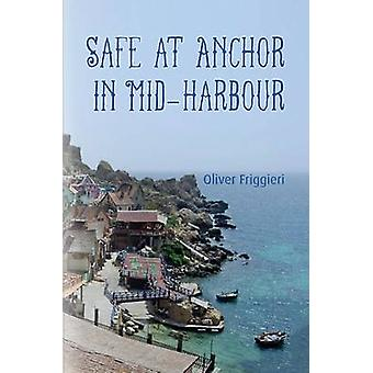Safe at Anchor in Mid-Harbour by Oliver Friggieri - 9781785547362 Book