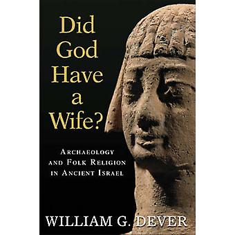 Did God Have a Wife? - Archaeology and Folk Religion in Ancient Israel
