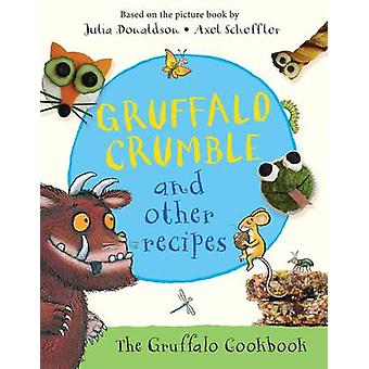 Gruffalo Crumble and Other Recipes by Julia Donaldson - Axel Scheffle